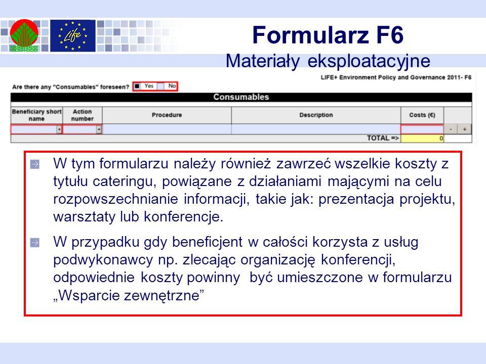 Formularz F6 Materiały eksploatacyjne W tym formularzu należy również zawrzeć wszelkie koszty z tytułu cateringu, powiązane z działaniami mającymi na celu rozpowszechnianie informacji, takie jak: prezentacja projektu, warsztaty lub konferencje.