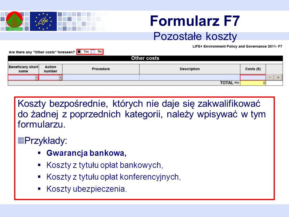 Formularz F7 Pozostałe koszty Koszty bezpośrednie, których nie daje się zakwalifikować do żadnej z poprzednich kategorii, należy wpisywać w tym formularzu.