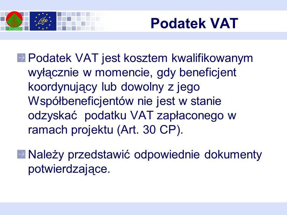 Podatek VAT Podatek VAT jest kosztem kwalifikowanym wyłącznie w momencie, gdy beneficjent koordynujący lub dowolny z jego Współbeneficjentów nie jest w stanie odzyskać podatku VAT zapłaconego w ramach projektu (Art.