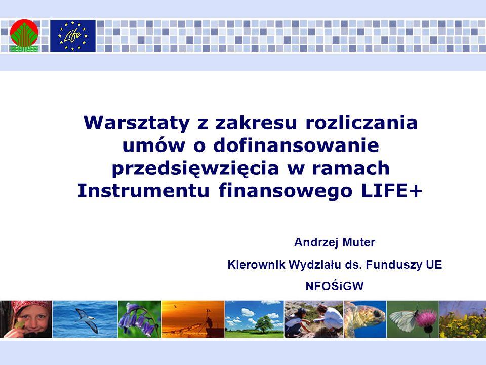 Warsztaty z zakresu rozliczania umów o dofinansowanie przedsięwzięcia w ramach Instrumentu finansowego LIFE+ Andrzej Muter Kierownik Wydziału ds. Fund