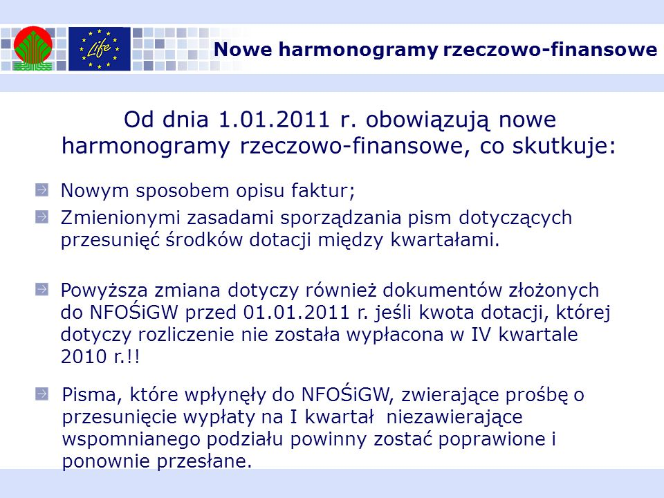 Od dnia 1.01.2011 r. obowiązują nowe harmonogramy rzeczowo-finansowe, co skutkuje: Nowym sposobem opisu faktur; Zmienionymi zasadami sporządzania pism