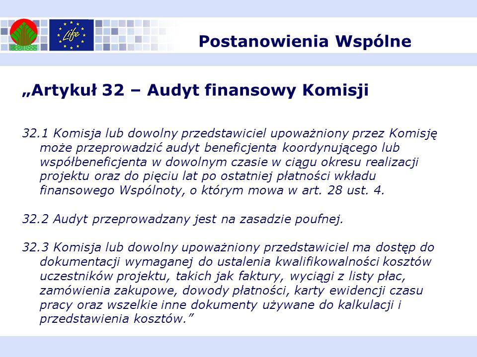 Artykuł 32 – Audyt finansowy Komisji 32.1 Komisja lub dowolny przedstawiciel upoważniony przez Komisję może przeprowadzić audyt beneficjenta koordynuj