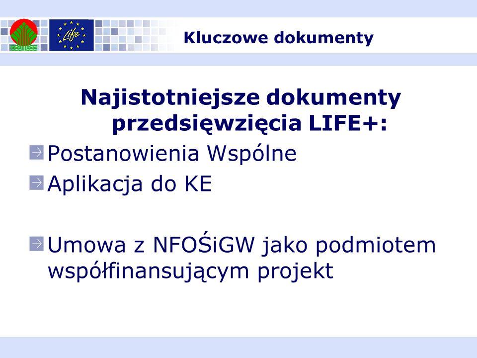 Najistotniejsze dokumenty przedsięwzięcia LIFE+: Postanowienia Wspólne Aplikacja do KE Umowa z NFOŚiGW jako podmiotem współfinansującym projekt Kluczo