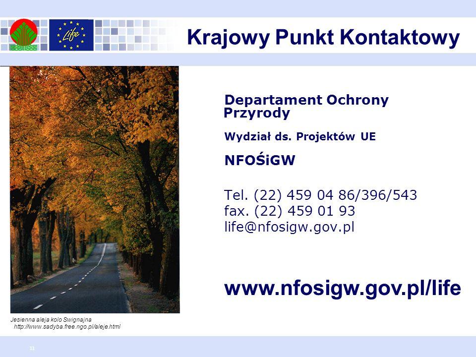 11 Departament Ochrony Przyrody Wydział ds. Projektów UE NFOŚiGW Tel. (22) 459 04 86/396/543 fax. (22) 459 01 93 life@nfosigw.gov.pl www.nfosigw.gov.p