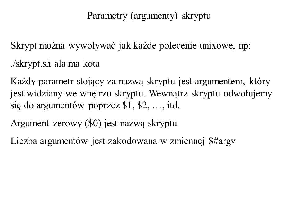 Parametry (argumenty) skryptu Skrypt można wywoływać jak każde polecenie unixowe, np:./skrypt.sh ala ma kota Każdy parametr stojący za nazwą skryptu j