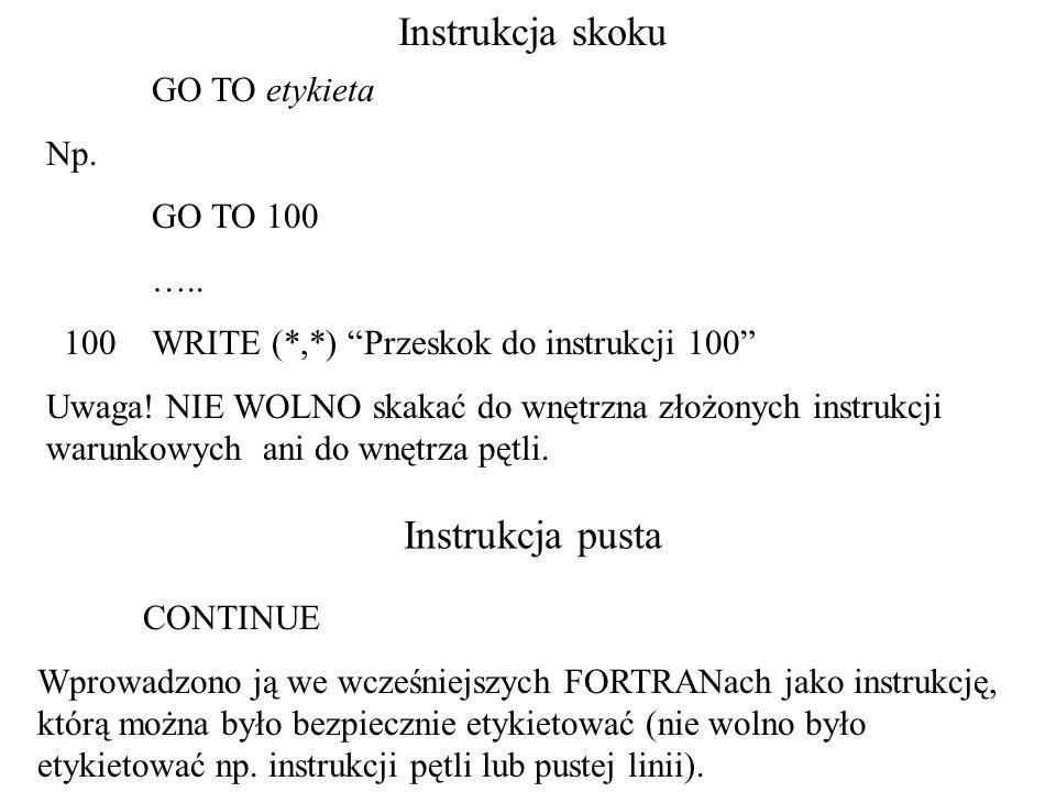Instrukcja skoku GO TO etykieta Np. GO TO 100 …..