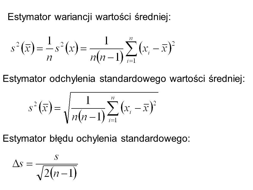 Estymator wariancji wartości średniej: Estymator odchylenia standardowego wartości średniej: Estymator błędu ochylenia standardowego: