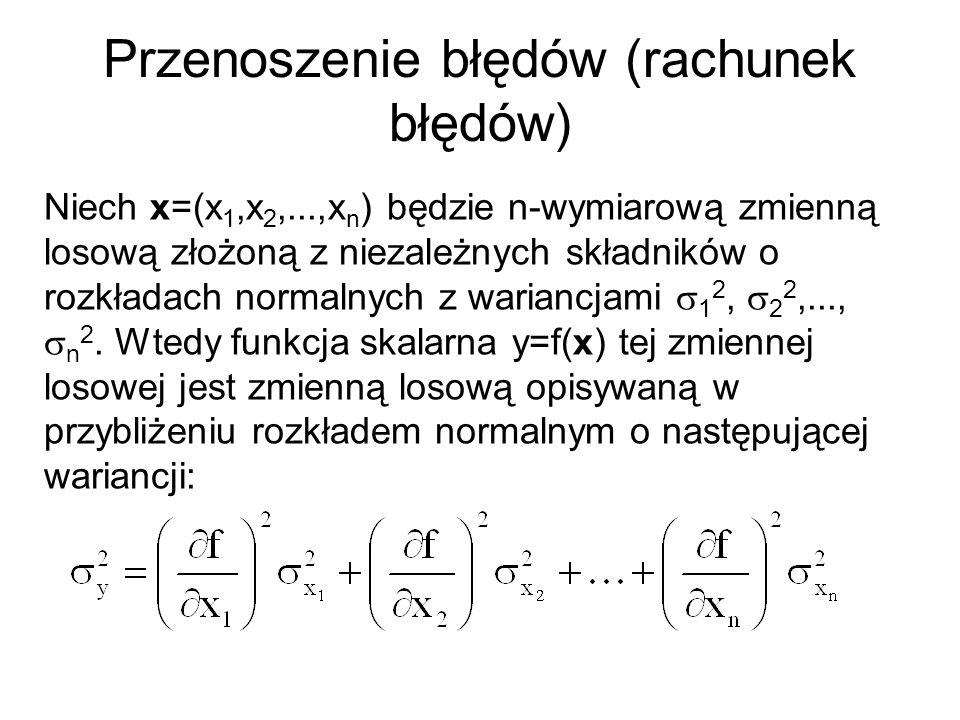 Przenoszenie błędów (rachunek błędów) Niech x=(x 1,x 2,...,x n ) będzie n-wymiarową zmienną losową złożoną z niezależnych składników o rozkładach norm