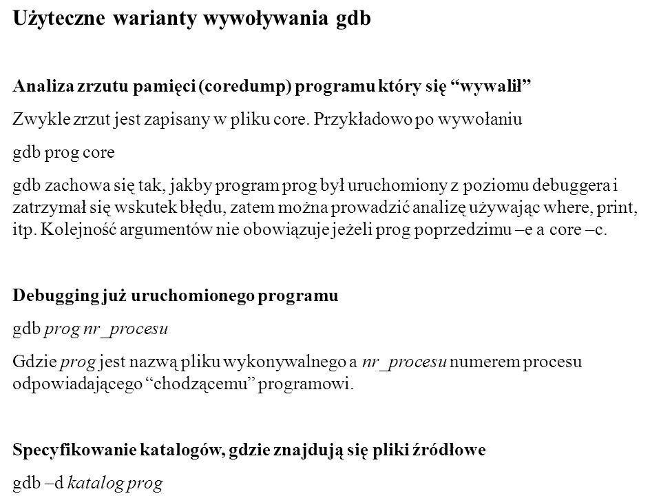 Użyteczne warianty wywoływania gdb Analiza zrzutu pamięci (coredump) programu który się wywalił Zwykle zrzut jest zapisany w pliku core. Przykładowo p