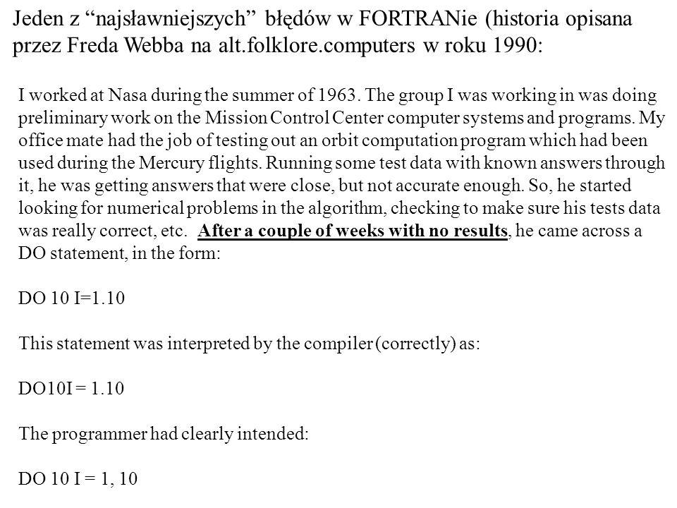 Jeden z najsławniejszych błędów w FORTRANie (historia opisana przez Freda Webba na alt.folklore.computers w roku 1990: I worked at Nasa during the sum