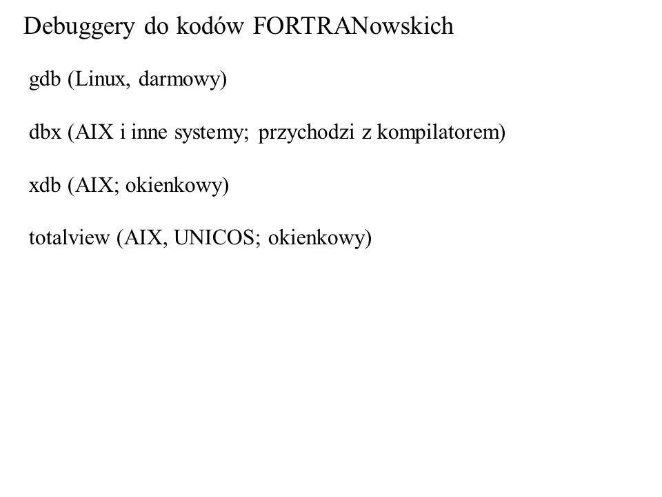 gdb (Linux, darmowy) dbx (AIX i inne systemy; przychodzi z kompilatorem) xdb (AIX; okienkowy) totalview (AIX, UNICOS; okienkowy) Debuggery do kodów FO