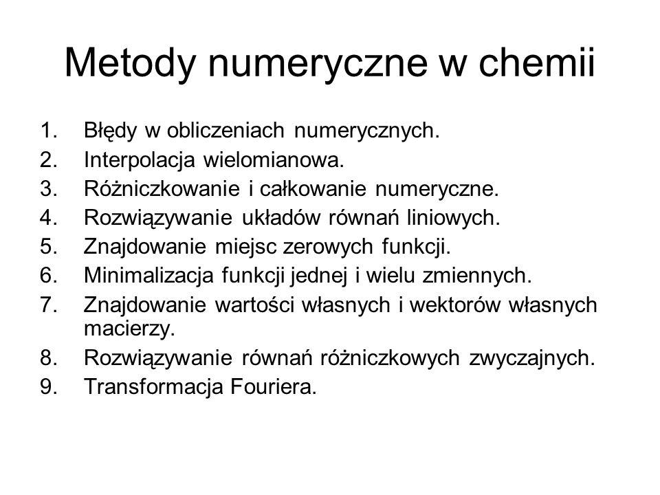Metody numeryczne w chemii 1.Błędy w obliczeniach numerycznych.