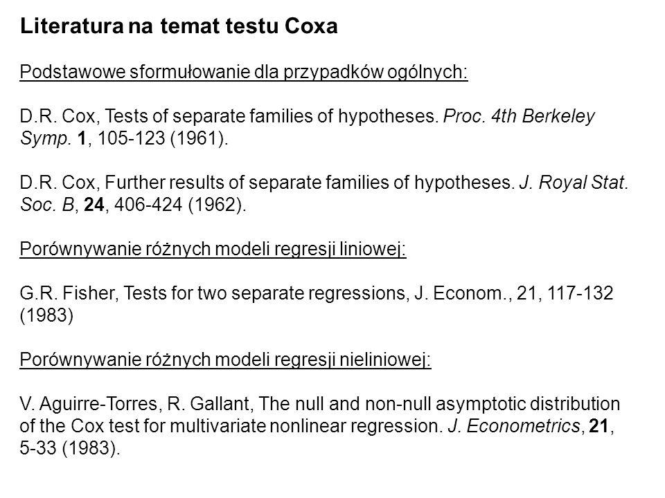 Literatura na temat testu Coxa Podstawowe sformułowanie dla przypadków ogólnych: D.R. Cox, Tests of separate families of hypotheses. Proc. 4th Berkele