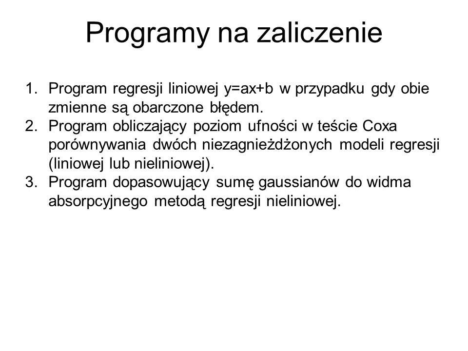 Programy na zaliczenie 1.Program regresji liniowej y=ax+b w przypadku gdy obie zmienne są obarczone błędem. 2.Program obliczający poziom ufności w teś