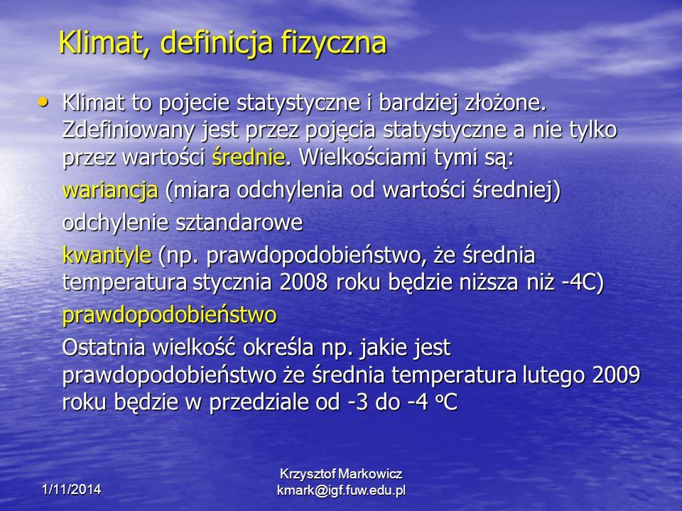 1/11/2014 Krzysztof Markowicz kmark@igf.fuw.edu.pl Klimat, definicja fizyczna Klimat to pojecie statystyczne i bardziej złożone. Zdefiniowany jest prz