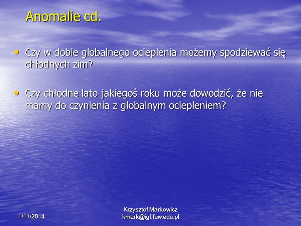 1/11/2014 Krzysztof Markowicz kmark@igf.fuw.edu.pl Anomalie cd. Czy w dobie globalnego ocieplenia możemy spodziewać się chłodnych zim? Czy w dobie glo