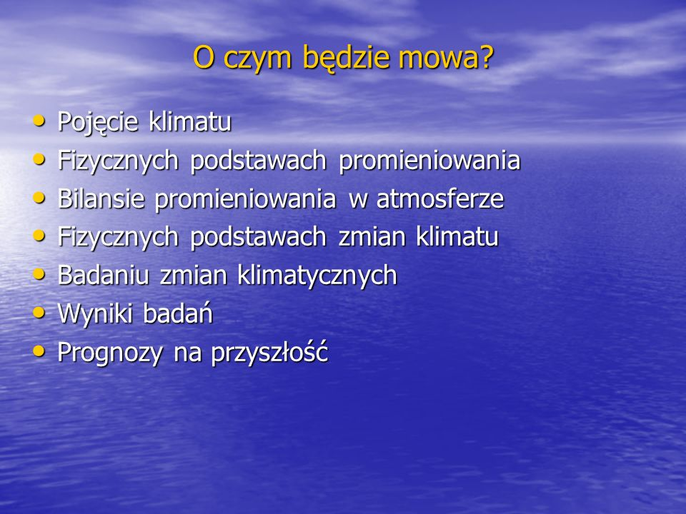 O czym będzie mowa? Pojęcie klimatu Pojęcie klimatu Fizycznych podstawach promieniowania Fizycznych podstawach promieniowania Bilansie promieniowania
