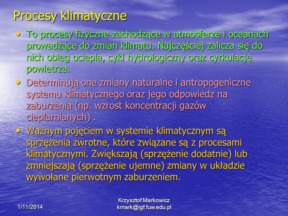 1/11/2014 Krzysztof Markowicz kmark@igf.fuw.edu.pl Procesy klimatyczne To procesy fizyczne zachodzące w atmosferze i oceanach prowadzące do zmian klim