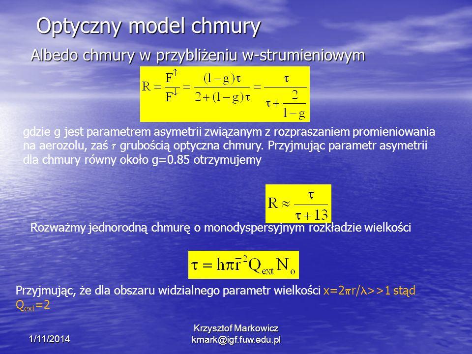1/11/2014 Krzysztof Markowicz kmark@igf.fuw.edu.pl Optyczny model chmury Albedo chmury w przybliżeniu w-strumieniowym gdzie g jest parametrem asymetrii związanym z rozpraszaniem promieniowania na aerozolu, zaś grubością optyczna chmury.