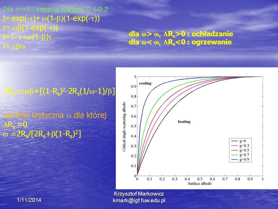 1/11/2014 Krzysztof Markowicz kmark@igf.fuw.edu.pl dla > c R s >0 : ochładzanie dla < c R s <0 : ogrzewanie Dla <<1 ; średnia wartość 0.1-0.2 t= exp(-