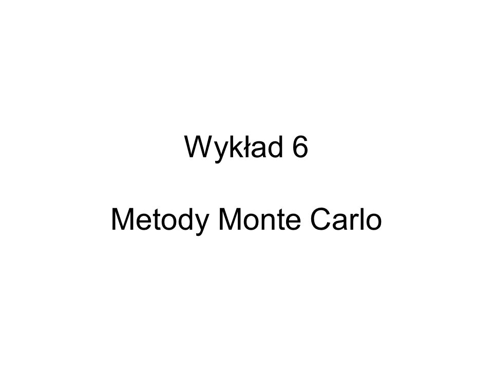 Metody Monte Carlo Najszerzej: są to metody oparte na wykorzystaniu liczb losowych do rozwiązania określonego problemu obliczeniowego.