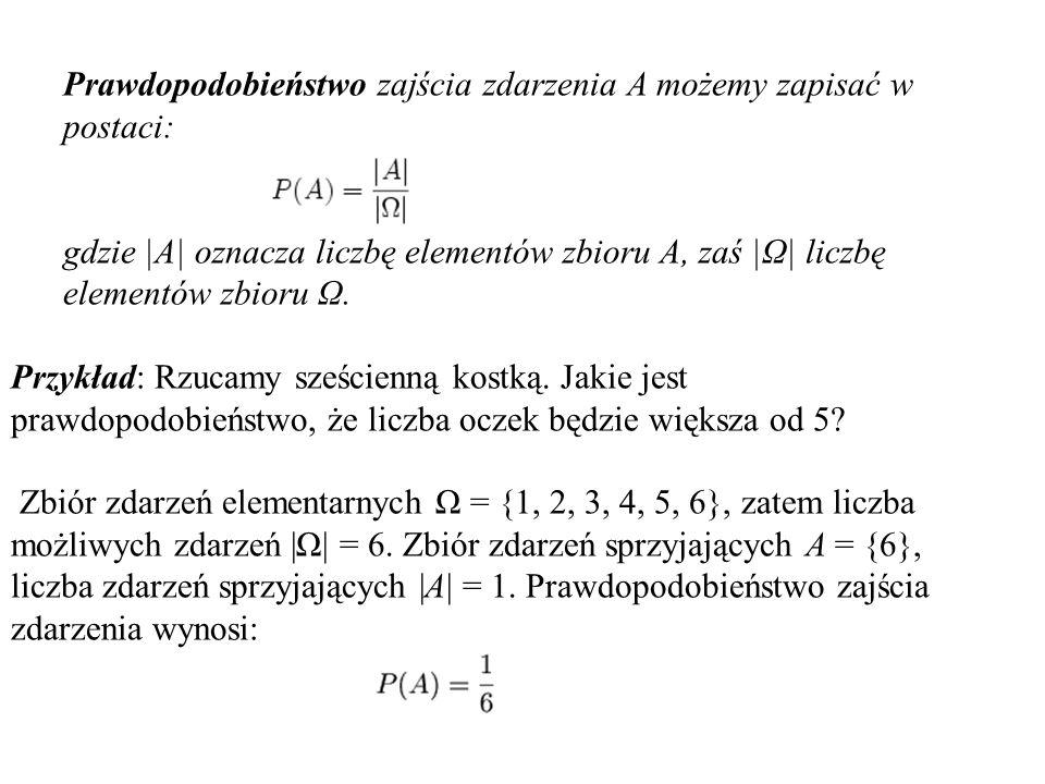 Definicje prawdopodobieństwa: Prawdopodobieństwo geometryczne Definicja klasyczna nie pozwala obliczać prawdopodobieństwa w przypadku, gdy zbiory A i Ω są nieskończone, jeśli jednak zbiory te mają interpretację geometryczną, zamiast liczebności zbiorów można użyć miary geometrycznej (długość, pole powierzchni, objętość).