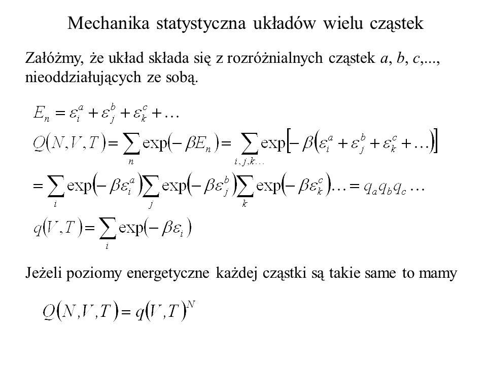 Mechanika statystyczna układów wielu cząstek Załóżmy, że układ składa się z rozróżnialnych cząstek a, b, c,..., nieoddziałujących ze sobą.