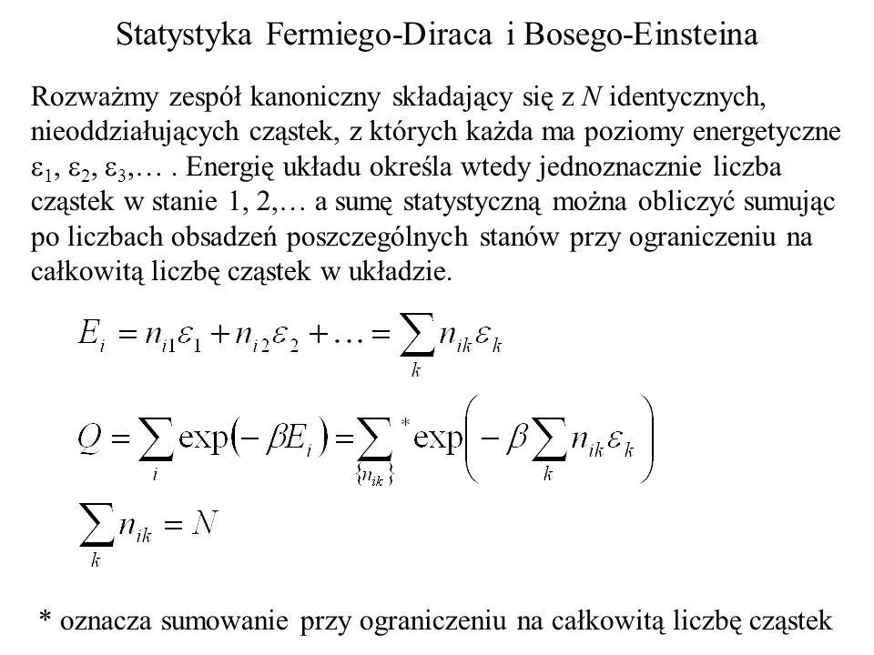 Statystyka Fermiego-Diraca i Bosego-Einsteina Rozważmy zespół kanoniczny składający się z N identycznych, nieoddziałujących cząstek, z których każda ma poziomy energetyczne 1, 2, 3,….