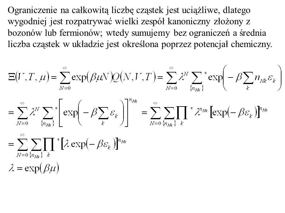 Ograniczenie na całkowitą liczbę cząstek jest uciążliwe, dlatego wygodniej jest rozpatrywać wielki zespół kanoniczny złożony z bozonów lub fermionów; wtedy sumujemy bez ograniczeń a średnia liczba cząstek w układzie jest określona poprzez potencjał chemiczny.