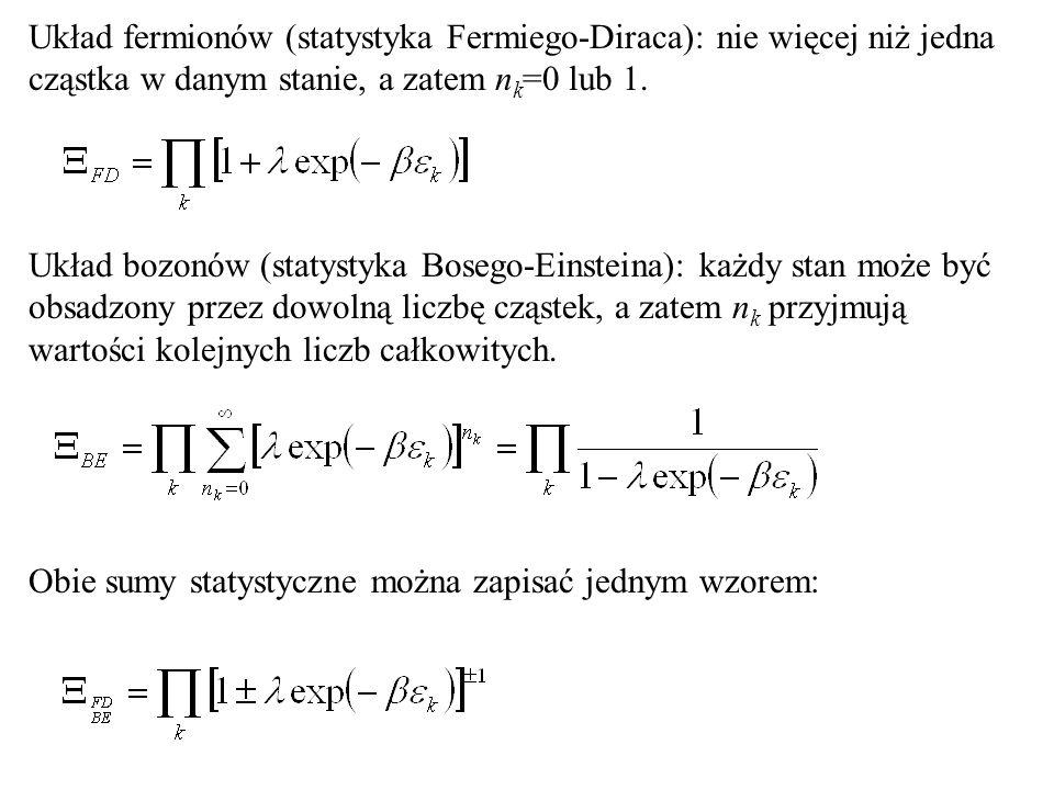 Układ fermionów (statystyka Fermiego-Diraca): nie więcej niż jedna cząstka w danym stanie, a zatem n k =0 lub 1.