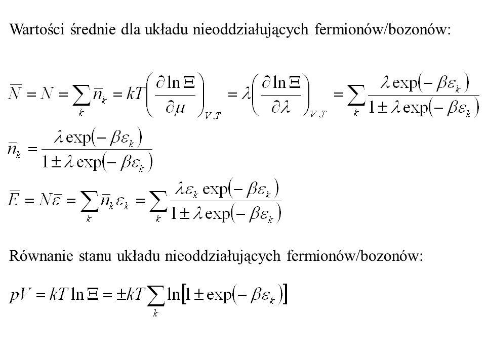 Wartości średnie dla układu nieoddziałujących fermionów/bozonów: Równanie stanu układu nieoddziałujących fermionów/bozonów: