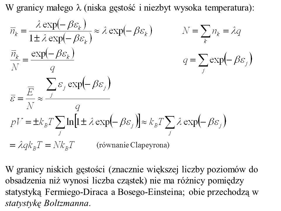 W granicy małego (niska gęstość i niezbyt wysoka temperatura): (równanie Clapeyrona) W granicy niskich gęstości (znacznie większej liczby poziomów do obsadzenia niż wynosi liczba cząstek) nie ma różnicy pomiędzy statystyką Fermiego-Diraca a Bosego-Einsteina; obie przechodzą w statystykę Boltzmanna.