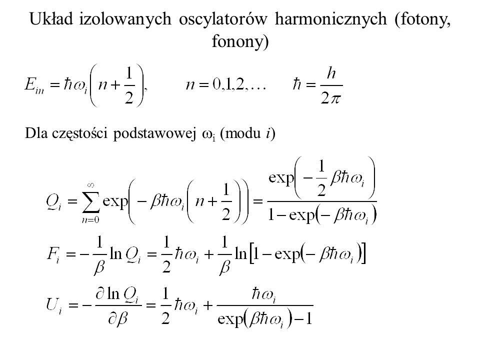 Układ izolowanych oscylatorów harmonicznych (fotony, fonony) Dla częstości podstawowej i (modu i)