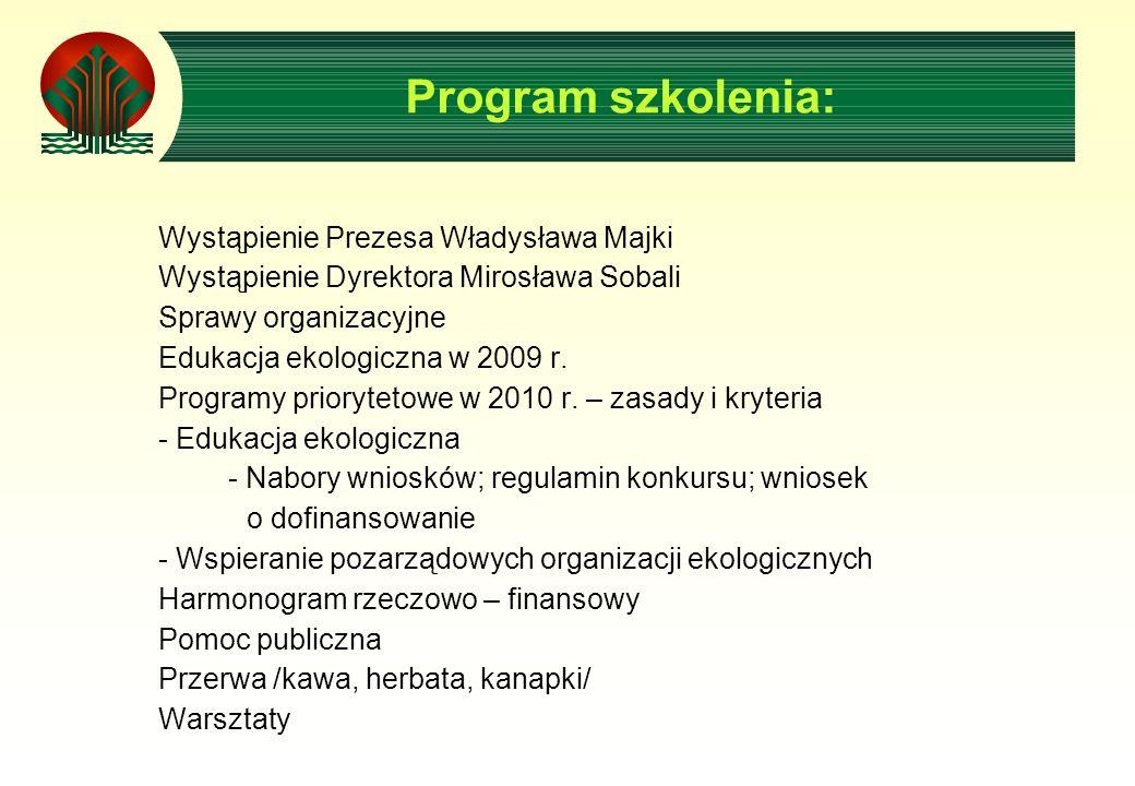 Program szkolenia: Wystąpienie Prezesa Władysława Majki Wystąpienie Dyrektora Mirosława Sobali Sprawy organizacyjne Edukacja ekologiczna w 2009 r.