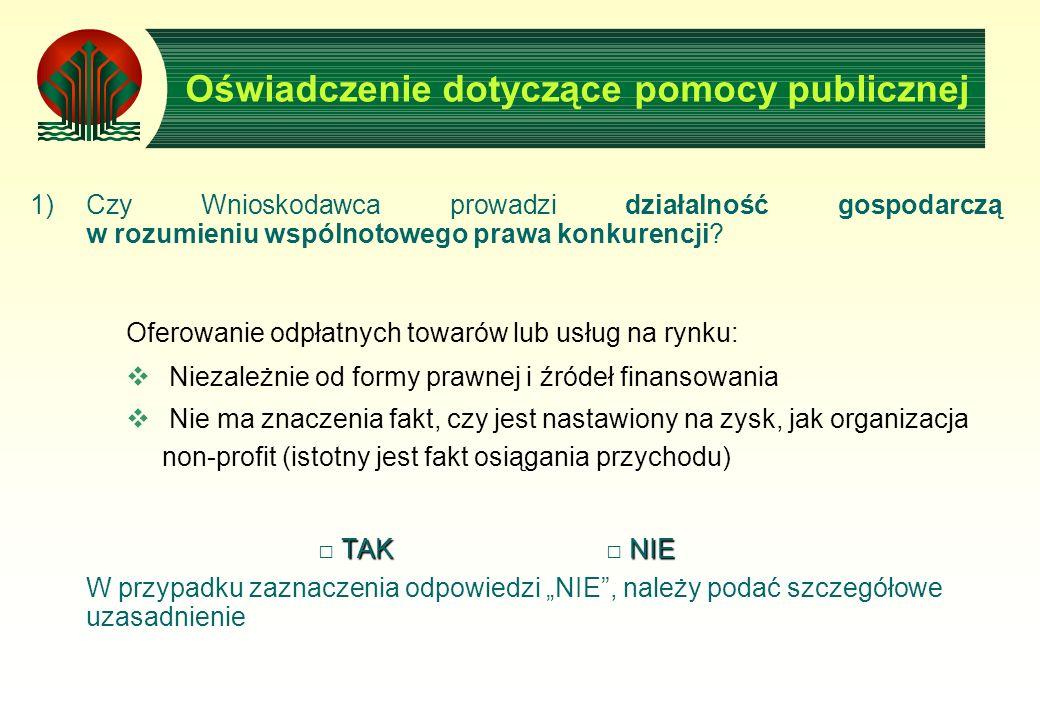 Oświadczenie dotyczące pomocy publicznej 1)Czy Wnioskodawca prowadzi działalność gospodarczą w rozumieniu wspólnotowego prawa konkurencji.