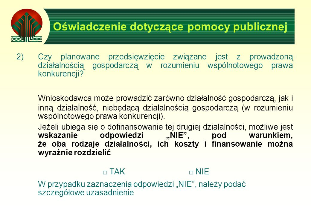 Oświadczenie dotyczące pomocy publicznej 2)Czy planowane przedsięwzięcie związane jest z prowadzoną działalnością gospodarczą w rozumieniu wspólnotowego prawa konkurencji.