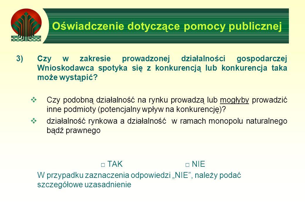 Oświadczenie dotyczące pomocy publicznej 3)Czy w zakresie prowadzonej działalności gospodarczej Wnioskodawca spotyka się z konkurencją lub konkurencja taka może wystąpić.