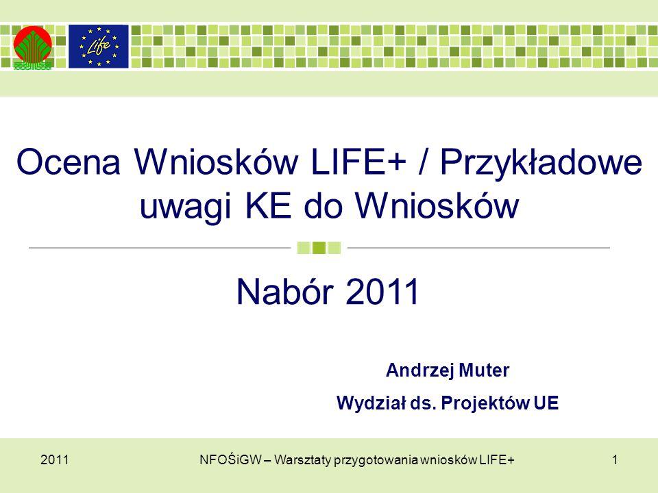 Ocena Wniosków LIFE+ / Przykładowe uwagi KE do Wniosków 20111 NFOŚiGW – Warsztaty przygotowania wniosków LIFE+ Nabór 2011 Andrzej Muter Wydział ds.