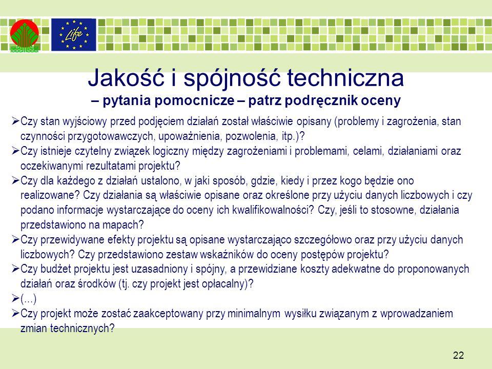 Jakość i spójność techniczna – pytania pomocnicze – patrz podręcznik oceny 22 Czy stan wyjściowy przed podjęciem działań został właściwie opisany (problemy i zagrożenia, stan czynności przygotowawczych, upoważnienia, pozwolenia, itp.).