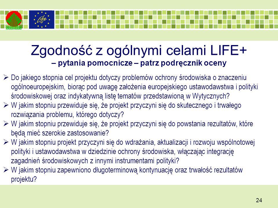 Zgodność z ogólnymi celami LIFE+ – pytania pomocnicze – patrz podręcznik oceny 24 Do jakiego stopnia cel projektu dotyczy problemów ochrony środowiska o znaczeniu ogólnoeuropejskim, biorąc pod uwagę założenia europejskiego ustawodawstwa i polityki środowiskowej oraz indykatywną listę tematów przedstawioną w Wytycznych.