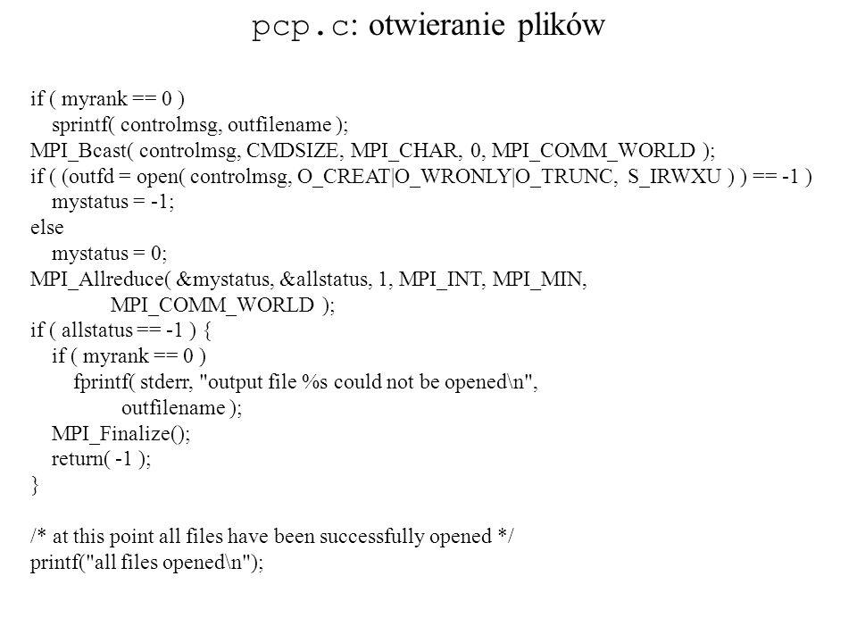 if ( myrank == 0 ) sprintf( controlmsg, outfilename ); MPI_Bcast( controlmsg, CMDSIZE, MPI_CHAR, 0, MPI_COMM_WORLD ); if ( (outfd = open( controlmsg,
