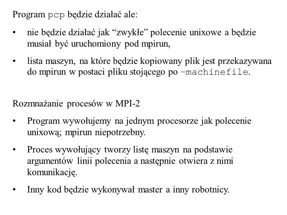 Program pcp będzie działać ale: nie będzie działać jak zwykłe polecenie unixowe a będzie musiał być uruchomiony pod mpirun, lista maszyn, na które będ