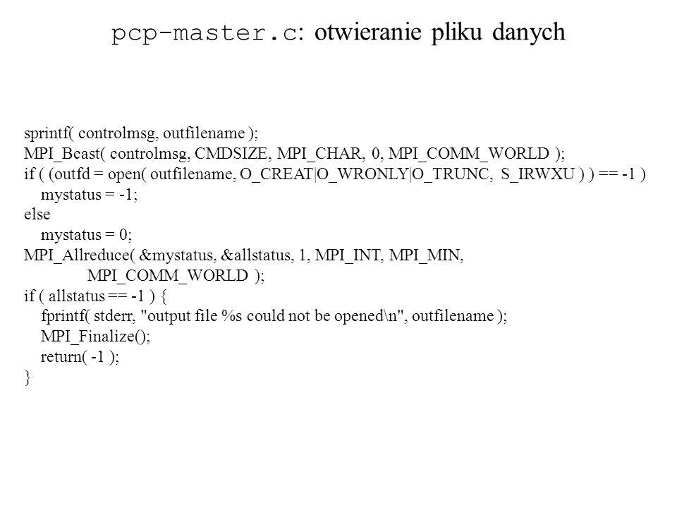 sprintf( controlmsg, outfilename ); MPI_Bcast( controlmsg, CMDSIZE, MPI_CHAR, 0, MPI_COMM_WORLD ); if ( (outfd = open( outfilename, O_CREAT|O_WRONLY|O