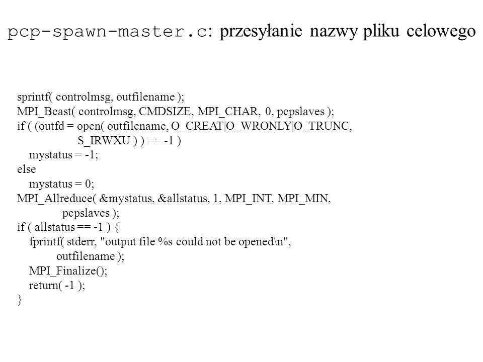 sprintf( controlmsg, outfilename ); MPI_Bcast( controlmsg, CMDSIZE, MPI_CHAR, 0, pcpslaves ); if ( (outfd = open( outfilename, O_CREAT|O_WRONLY|O_TRUN