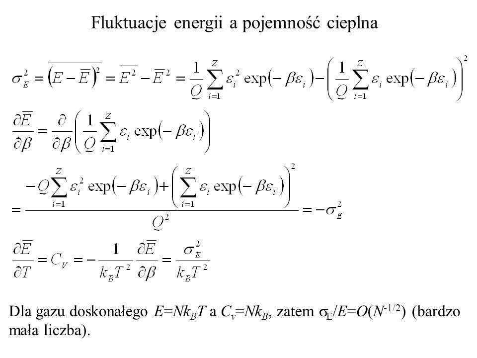 Fluktuacje energii a pojemność cieplna Dla gazu doskonałego E=Nk B T a C v =Nk B, zatem E /E=O(N -1/2 ) (bardzo mała liczba).
