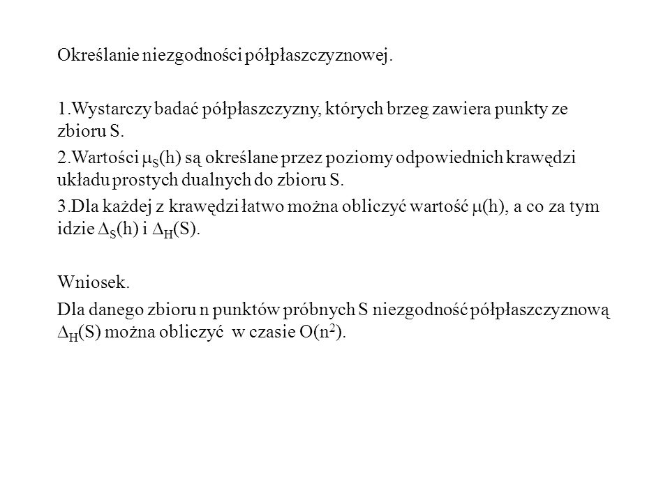 Określanie niezgodności półpłaszczyznowej. 1.Wystarczy badać półpłaszczyzny, których brzeg zawiera punkty ze zbioru S. 2.Wartości S (h) są określane p