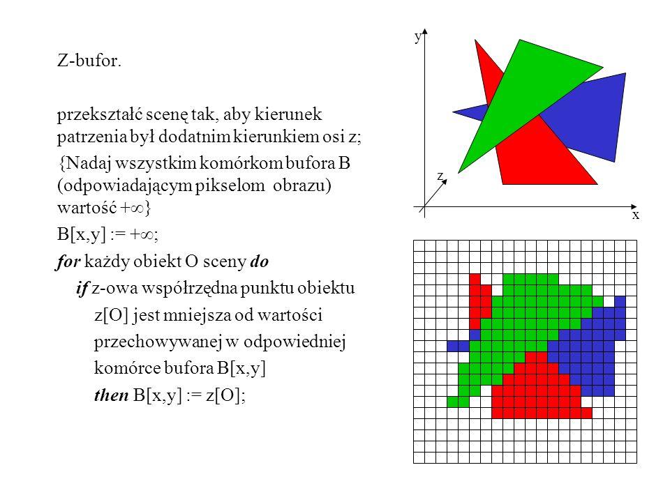 Z-bufor. przekształć scenę tak, aby kierunek patrzenia był dodatnim kierunkiem osi z; {Nadaj wszystkim komórkom bufora B (odpowiadającym pikselom obra