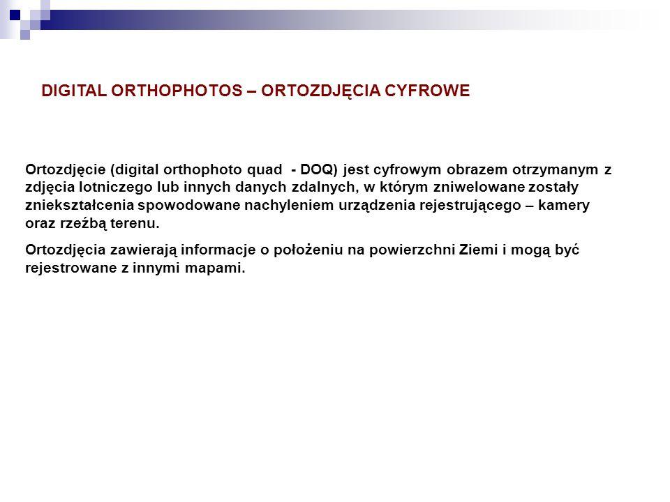 DIGITAL ORTHOPHOTOS – ORTOZDJĘCIA CYFROWE Ortozdjęcie (digital orthophoto quad - DOQ) jest cyfrowym obrazem otrzymanym z zdjęcia lotniczego lub innych