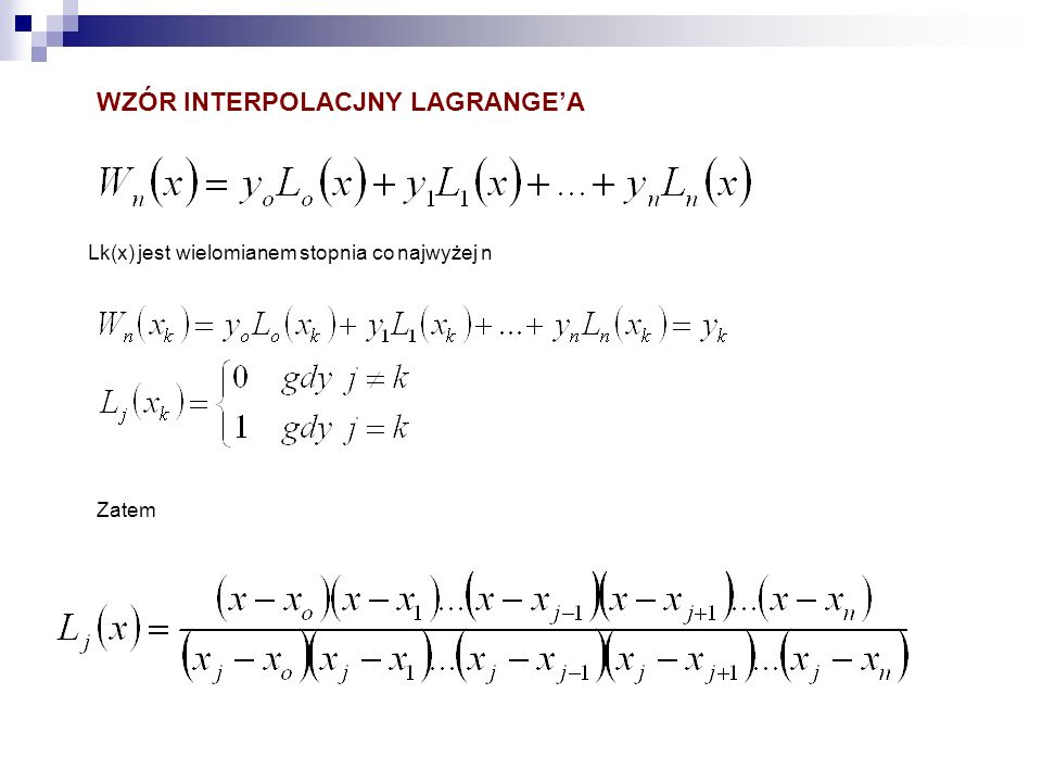 Lk(x) jest wielomianem stopnia co najwyżej n Zatem WZÓR INTERPOLACJNY LAGRANGEA