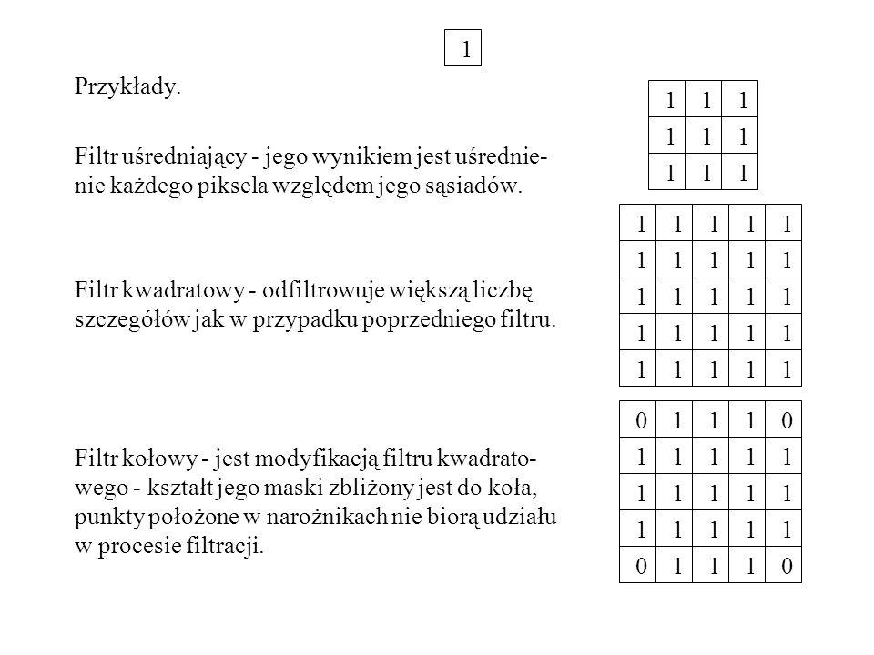 Przykłady. Filtr uśredniający - jego wynikiem jest uśrednie- nie każdego piksela względem jego sąsiadów. Filtr kwadratowy - odfiltrowuje większą liczb